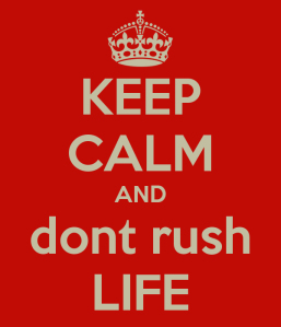 keep-calm-and-dont-rush-life